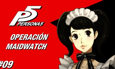 Casul-Stream: Serie Persona 5 #9 – Operación Maidwatch