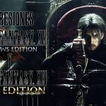 Impresiones Final Fantasy XV Windows Edition y Royal Edition