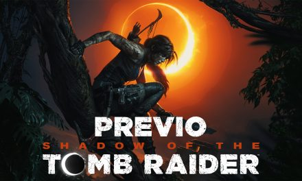 Previo: Shadow of the Tomb Raider