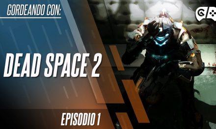 Gordeando con: Dead Space 2 – Parte 1
