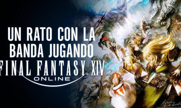 Un Rato con la Banda Jugando Final Fantasy XIV