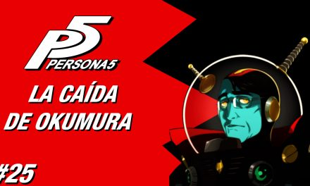 Casul-Stream: Serie Persona 5 #25 – La Caída de Okumura