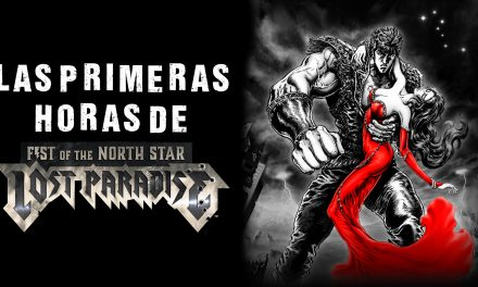 Las Primeras Horas de Fist of the North Star: Lost Paradise