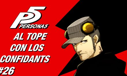 Casul-Stream: Serie Persona 5 #26 – Al Tope con los Confidants
