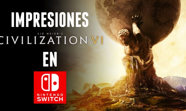 Impresiones Civilization VI en Switch