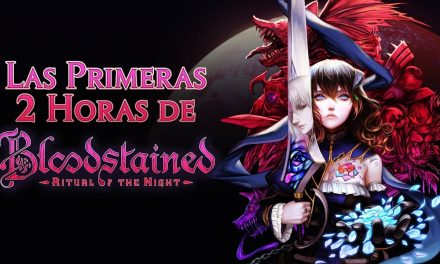 Las Primeras 2 Horas de Bloodstained: Ritual of the Night
