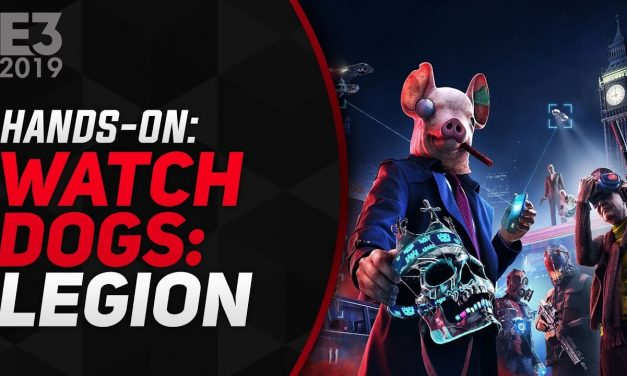 Hands-On Watch Dogs: Legion – E3 2019