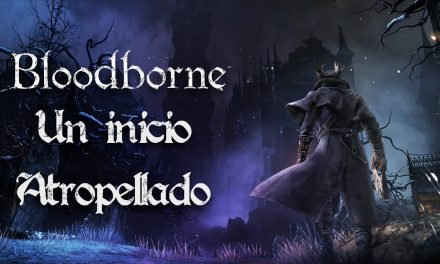 Casul-Stream Bloodborne #2: Un inicio atropellado