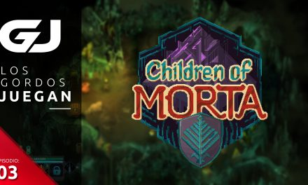 Los Gordos Juegan: Children of Morta – Parte 3