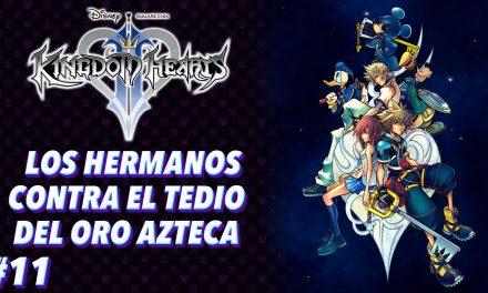 Casul-Stream: Serie Kingdom Hearts 2 #11 – Los hermanos contra el tedio del oro azteca