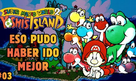 Serie Yoshi's Island #3: Eso pudo haber ido mejor