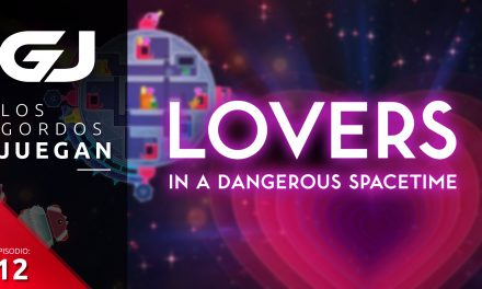 Los Gordos Juegan Lovers in a Dangerous Spacetime – Parte 12