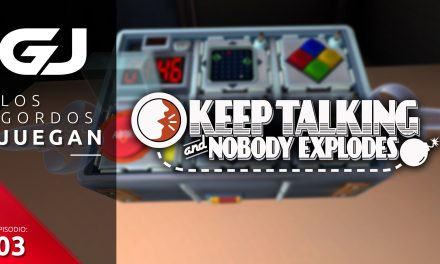 Los Gordos Juegan: Keep Talking and Nobody Explodes – Parte 3
