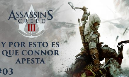 Assassin's Creed III – Parte 3: Y por esto es que Connor Apesta