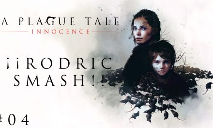 Gordeando con – A Plague Tale: Innocence #4 – ¡¡Rodric Smash!!