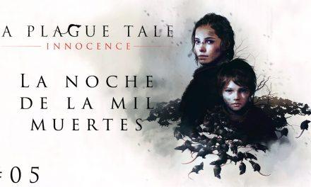 Gordeando con – A Plague Tale: Innocence #5 – La noche de las mil muertes