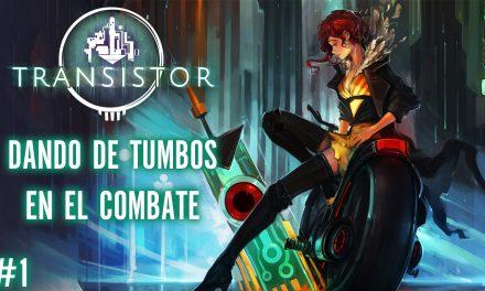 Serie Transistor Parte 1: Dando de Tumbos en el Combate
