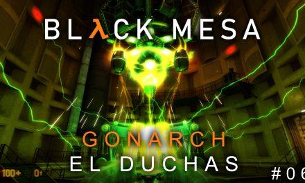 Serie Black Mesa Parte 6: Gonarch el Duchas