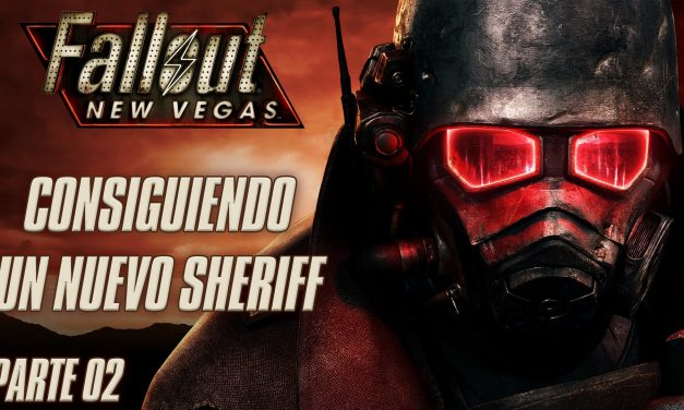 Serie Fallout New Vegas Parte 2: Consiguiendo un nuevo Sheriff