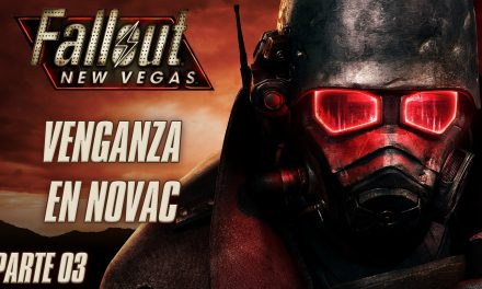 Serie Fallout New Vegas Parte 3: Venganza en Novac