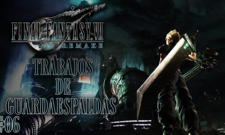 Final Fantasy VII Remake Parte 06: Trabajos de guardaespaldas