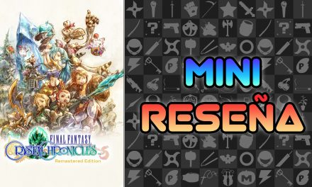 Mini Reseña Final Fantasy Crystal Chronicles Remastered Edition