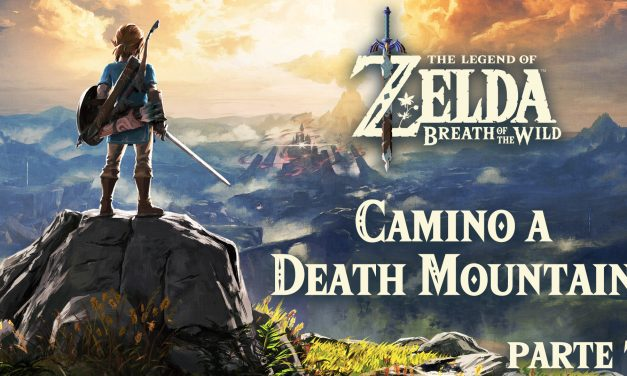 Serie The Legend of Zelda: Breath of the Wild #7 – Camino a Death Mountain