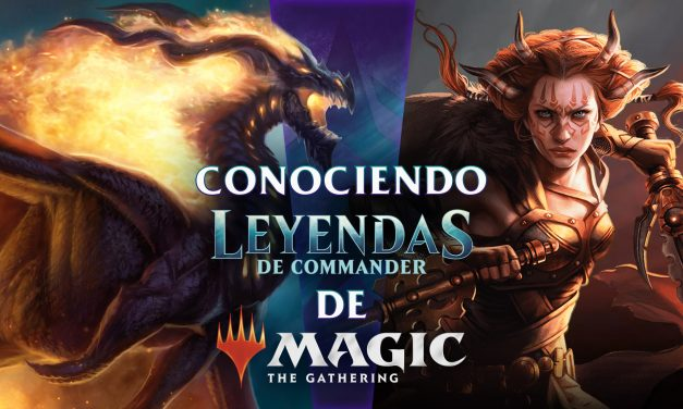 Conociendo Leyendas de Commander de Magic: The Gathering