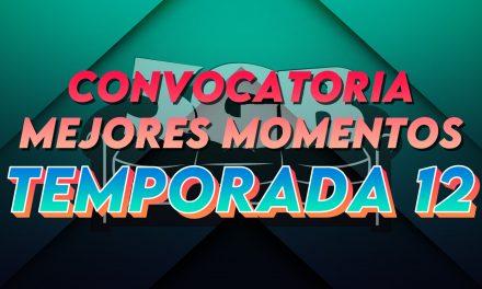 Convocatoria: Top 10 Mejores Momentos – Temporada 12