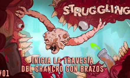 Serie Struggling #1 – Inicia la Travesía del Chancro con Brazos