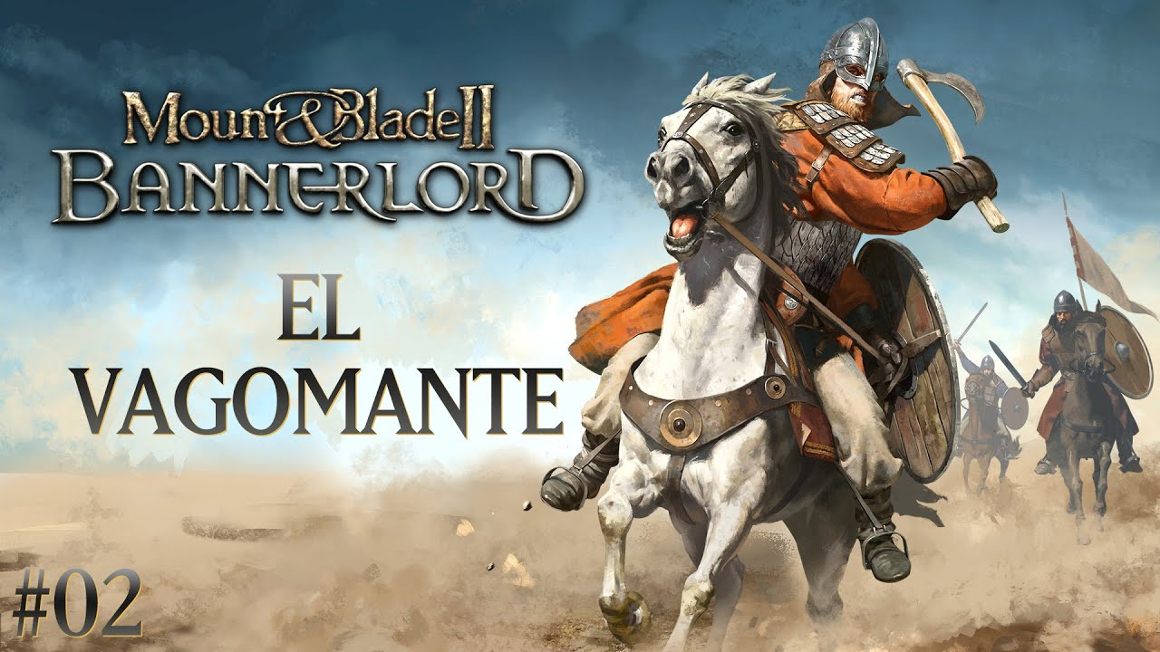 Mount & Blade II: Bannerlord #02 – El Vagomante