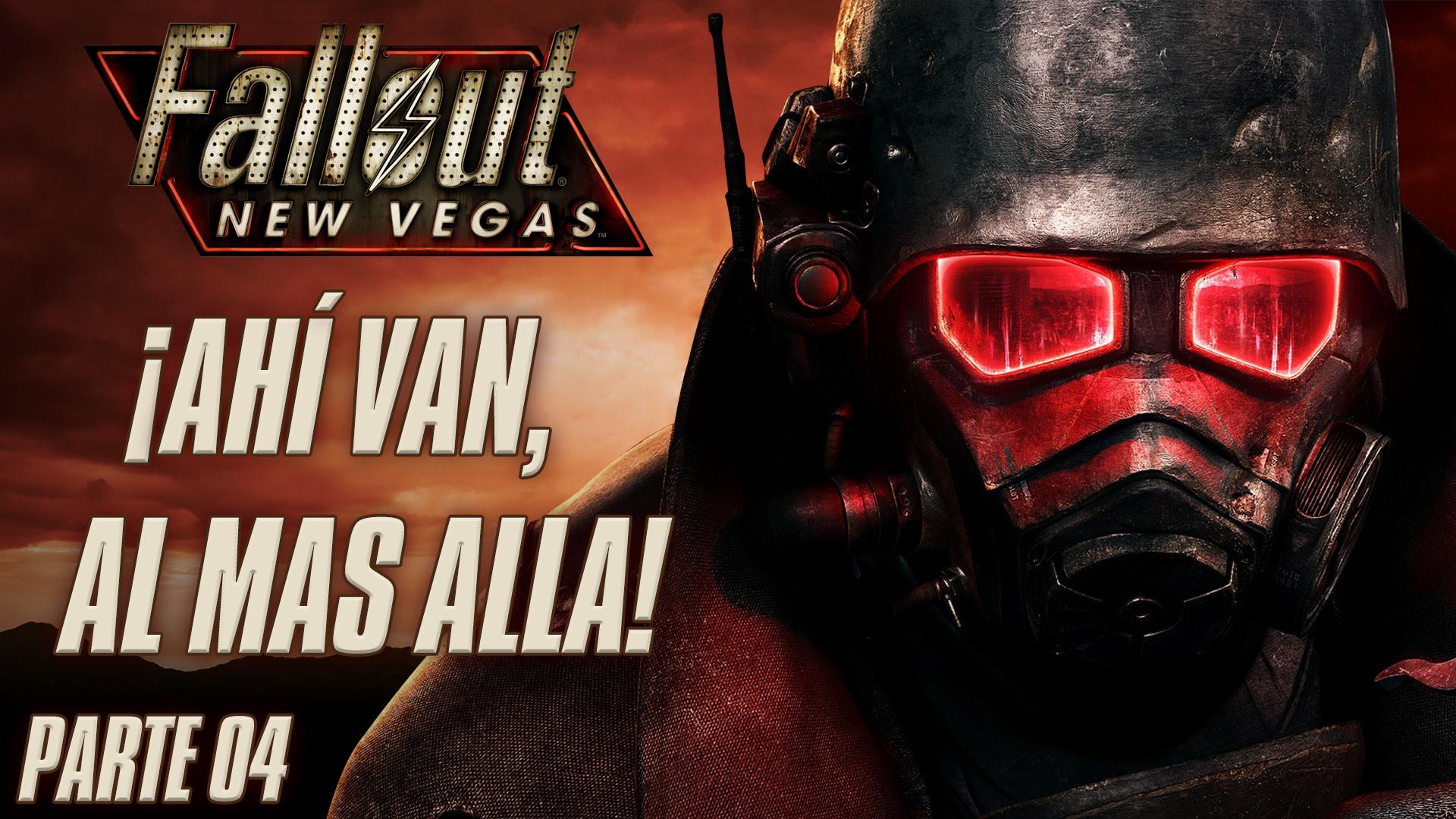 Serie Fallout New Vegas #04 – ¡Ahí Van, Al Más Allá!