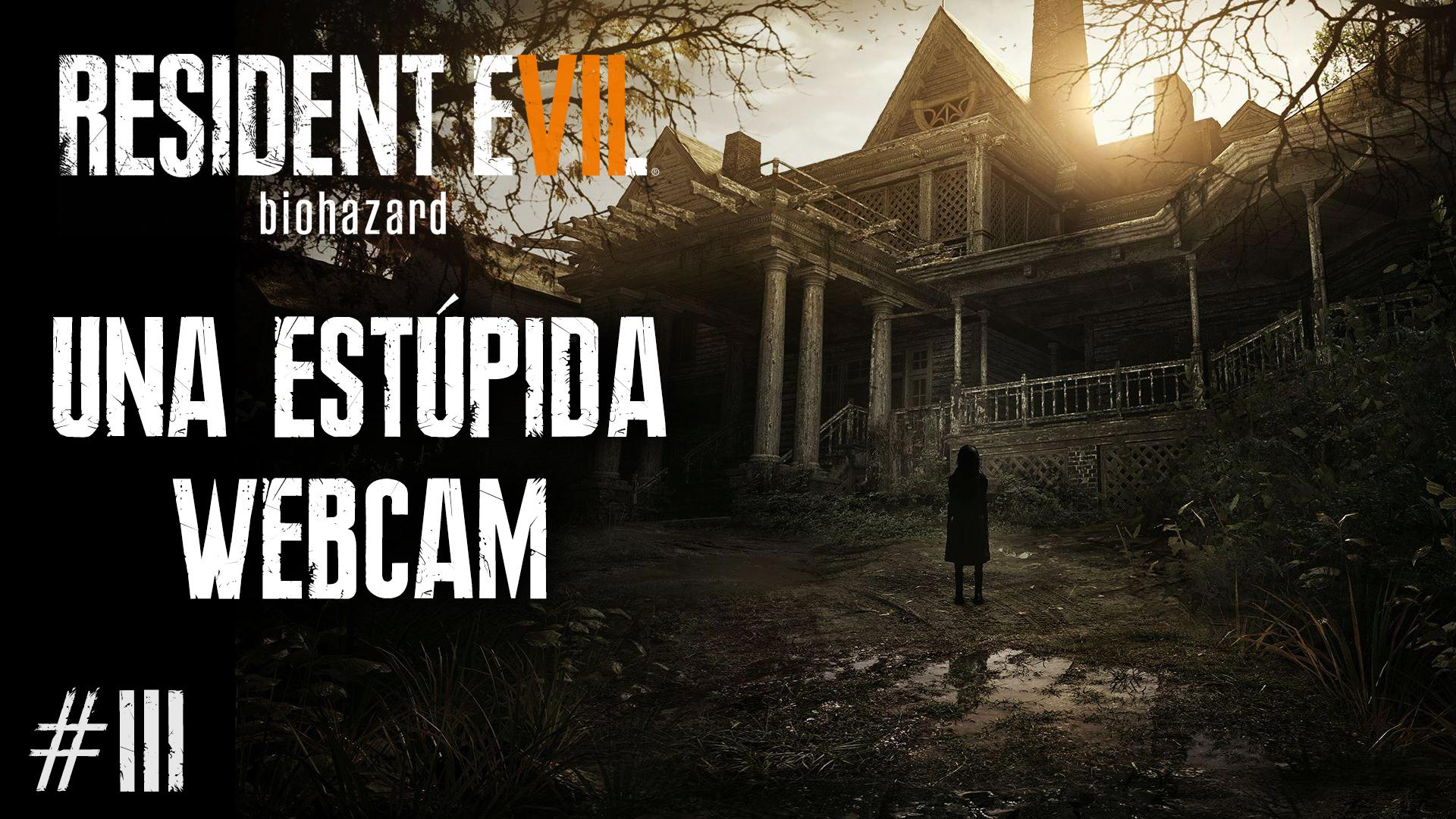 Serie Resident Evil VII Biohazard #3 – Una Estúpida Webcam