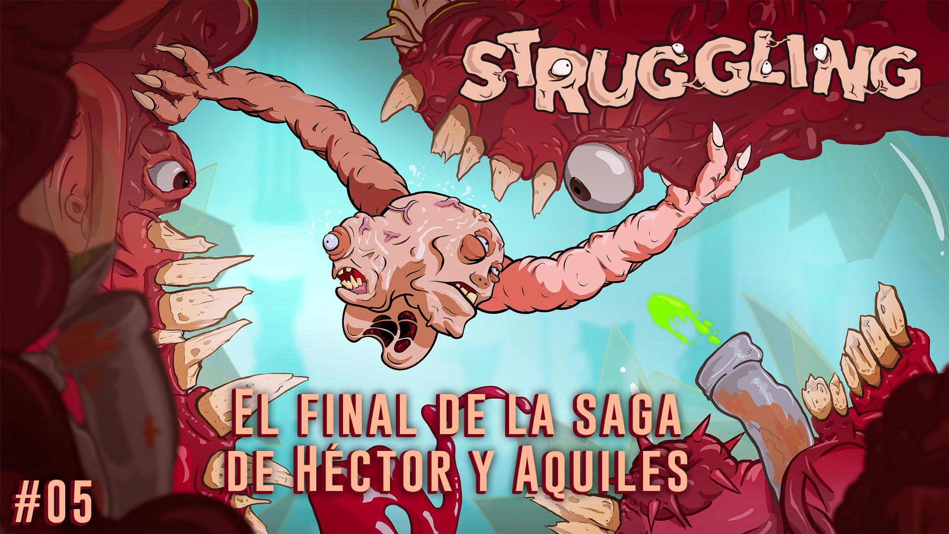 Serie Struggling  #5 – El Final de la Saga de Héctor y Aquiles