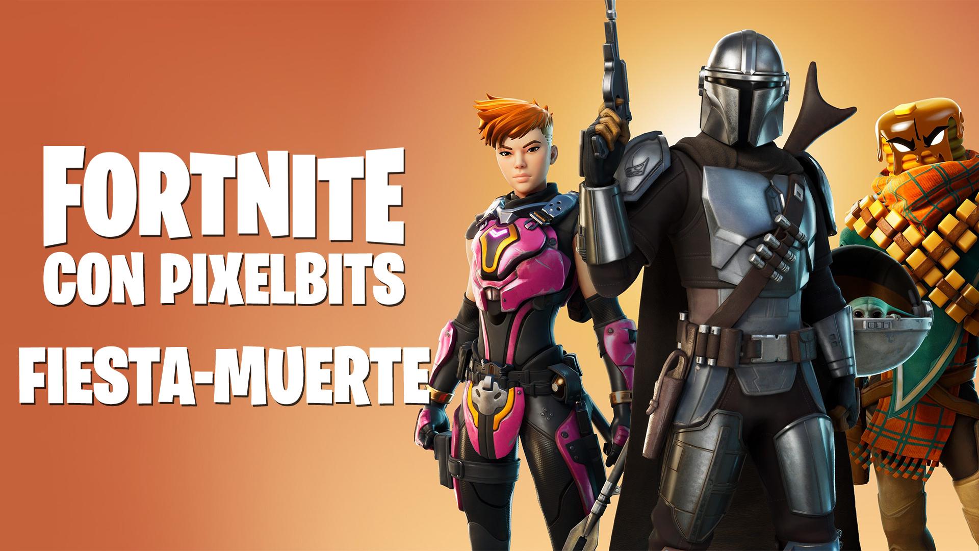 Fortnite con Pixelbits – Fiesta-Muerte