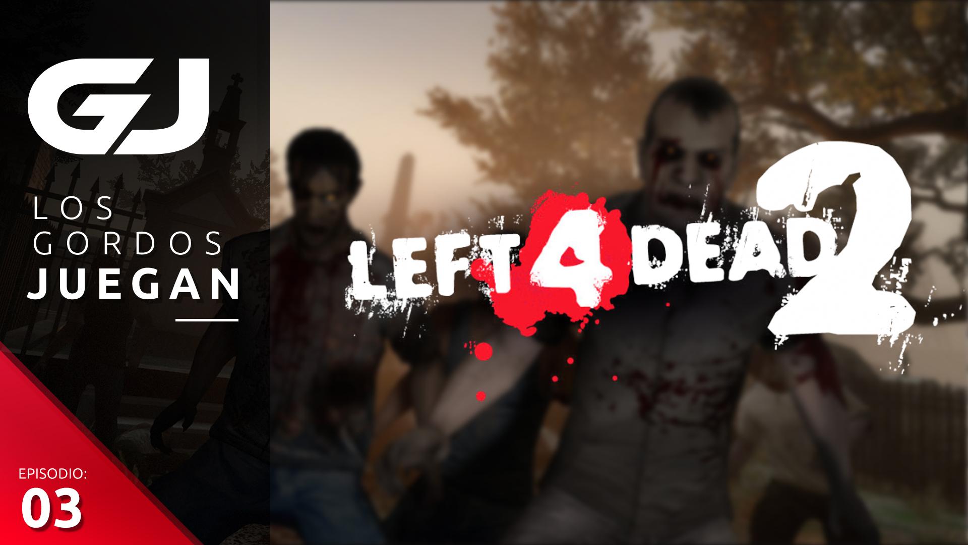Los Gordos Juegan: Left 4 Dead 2 – Parte 3