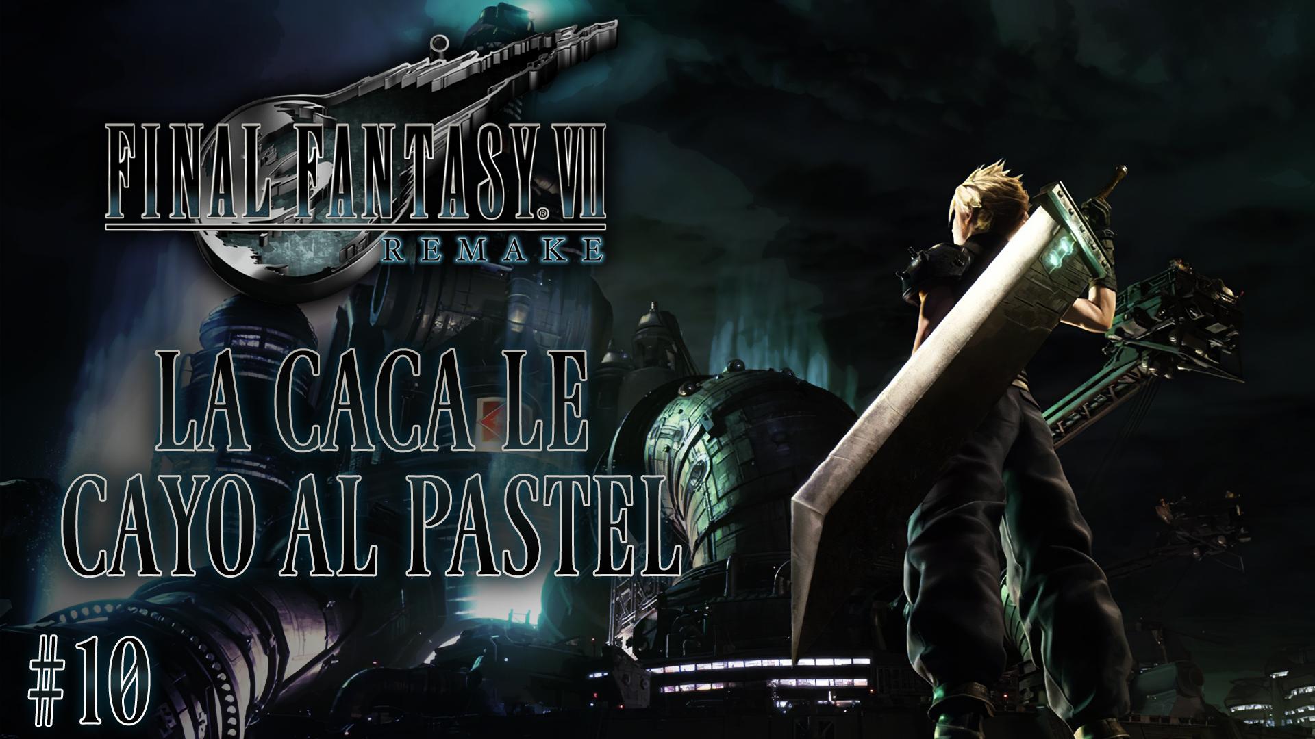 Serie Final Fantasy VII Remake #10 – La caca le cayó al pastel