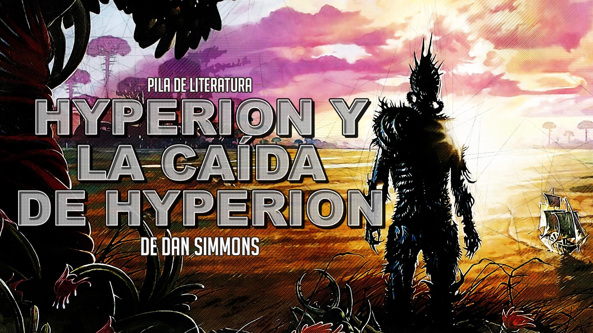 Pila de Literatura – Hyperion y La caída de Hyperion de Dan Simmons – Invitado Especial Octavio Narváez
