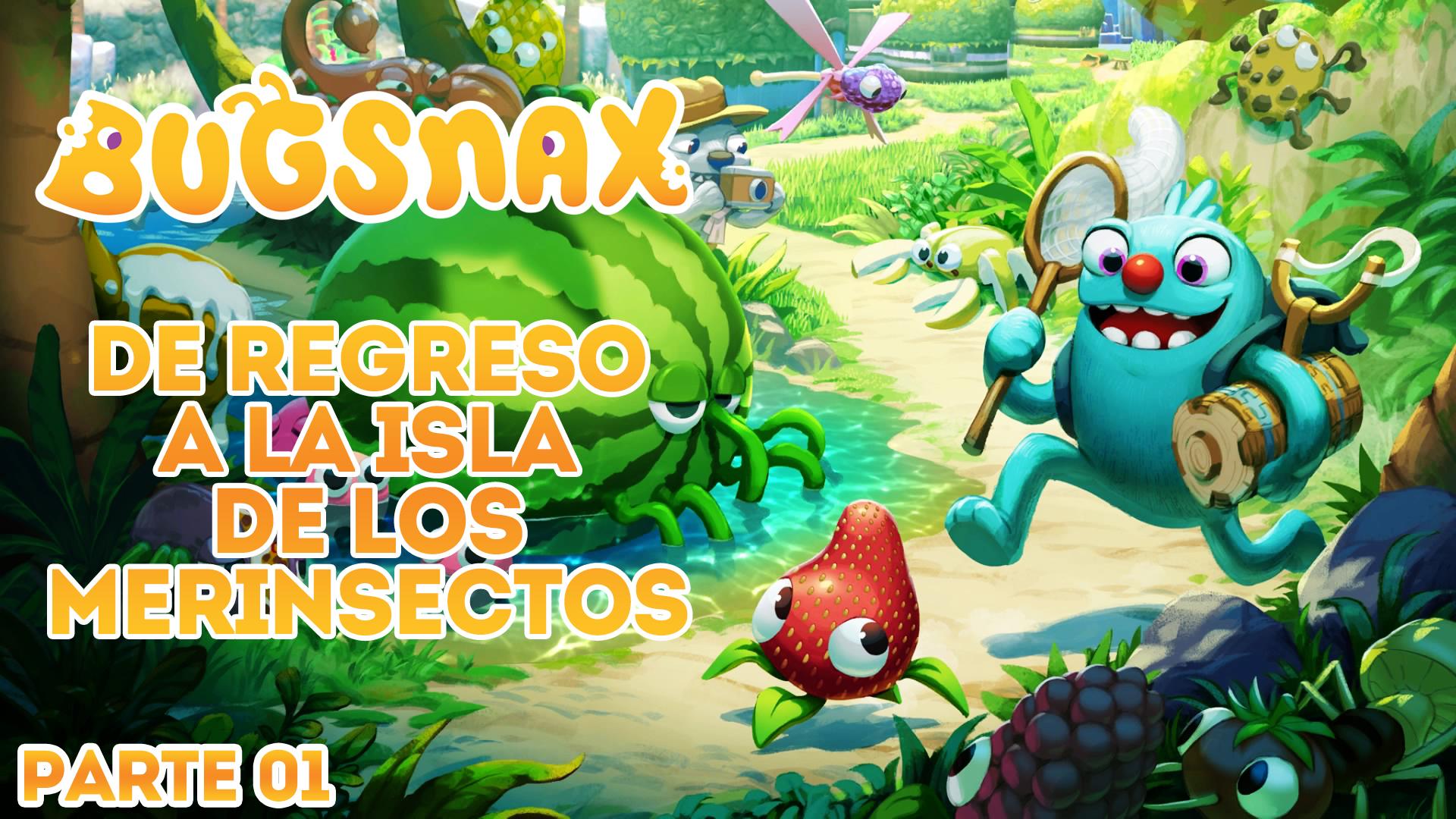 Serie Bugsnax #01 – De regreso a la isla de los Merinsectos