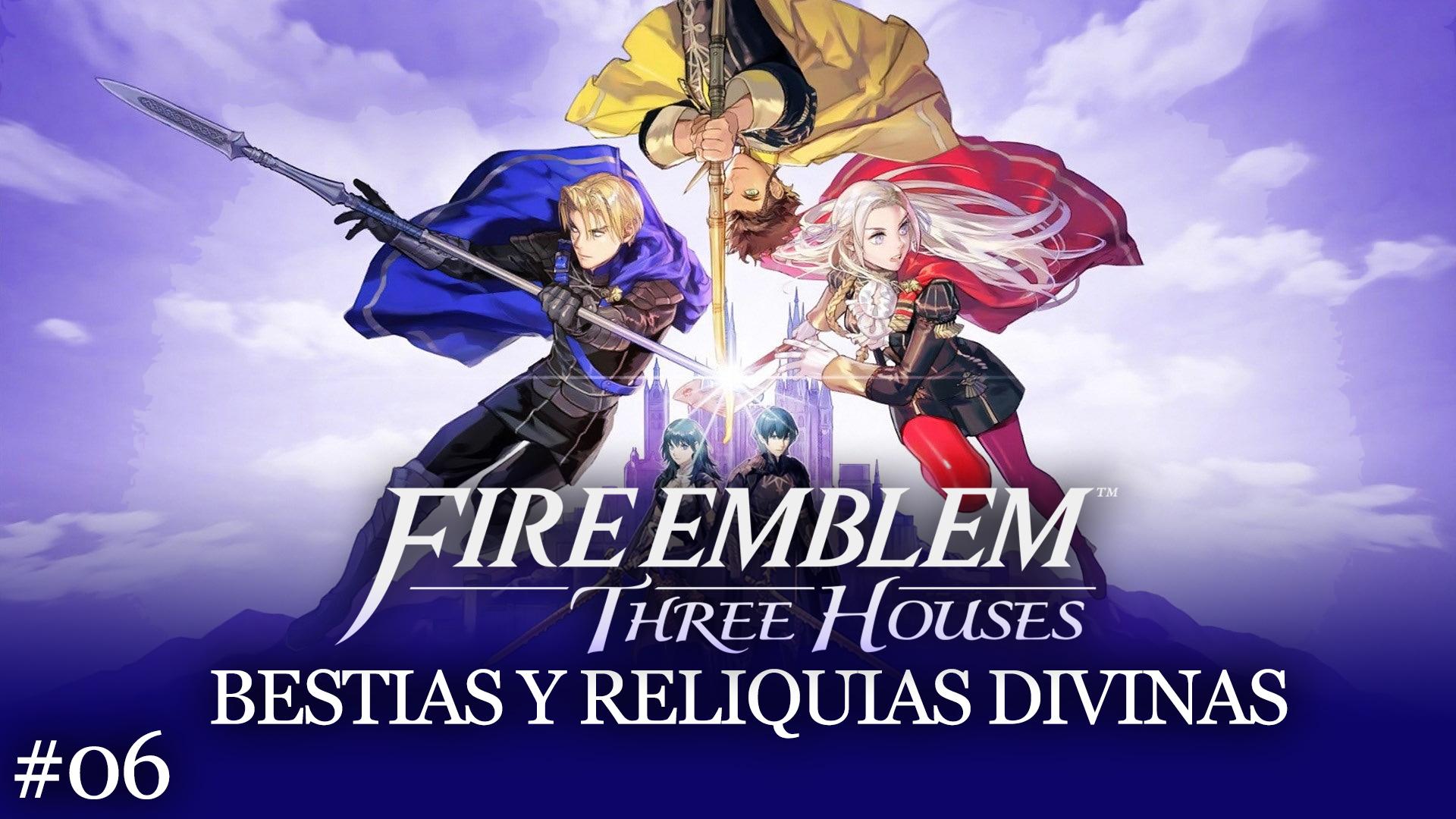Serie Fire Emblem: Three Houses #06 – Bestias y Reliquias Divinas
