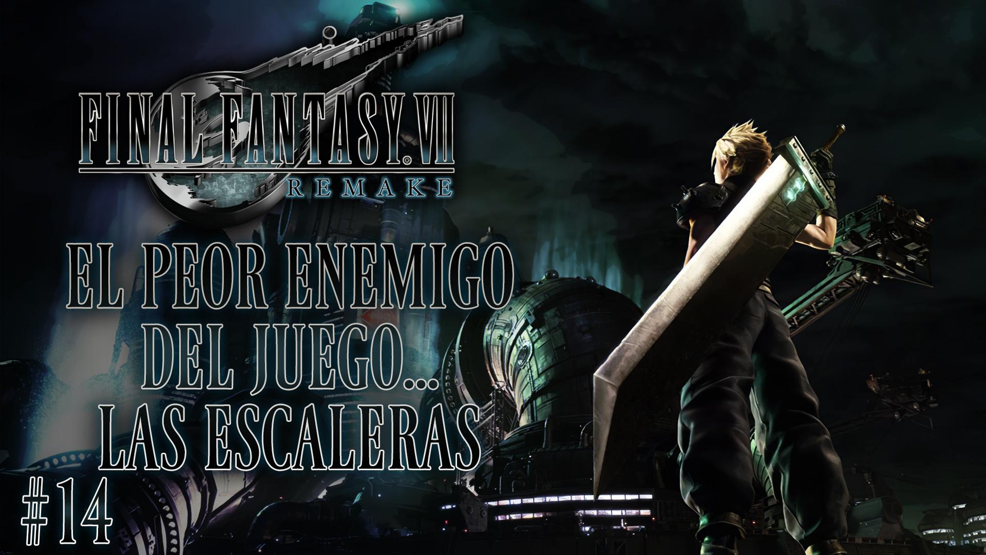 Serie Final Fantasy VII Remake #14 – El peor enemigo del juego… las escaleras