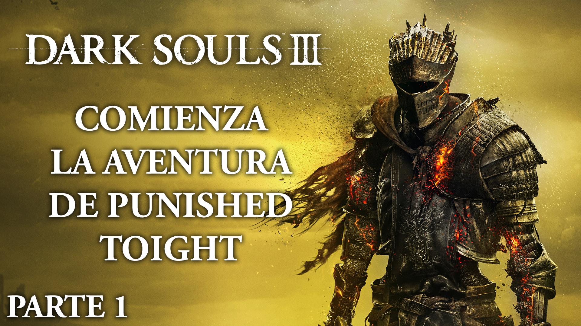 Serie Dark Souls III #01 – Comienza la aventura de Punished Toight