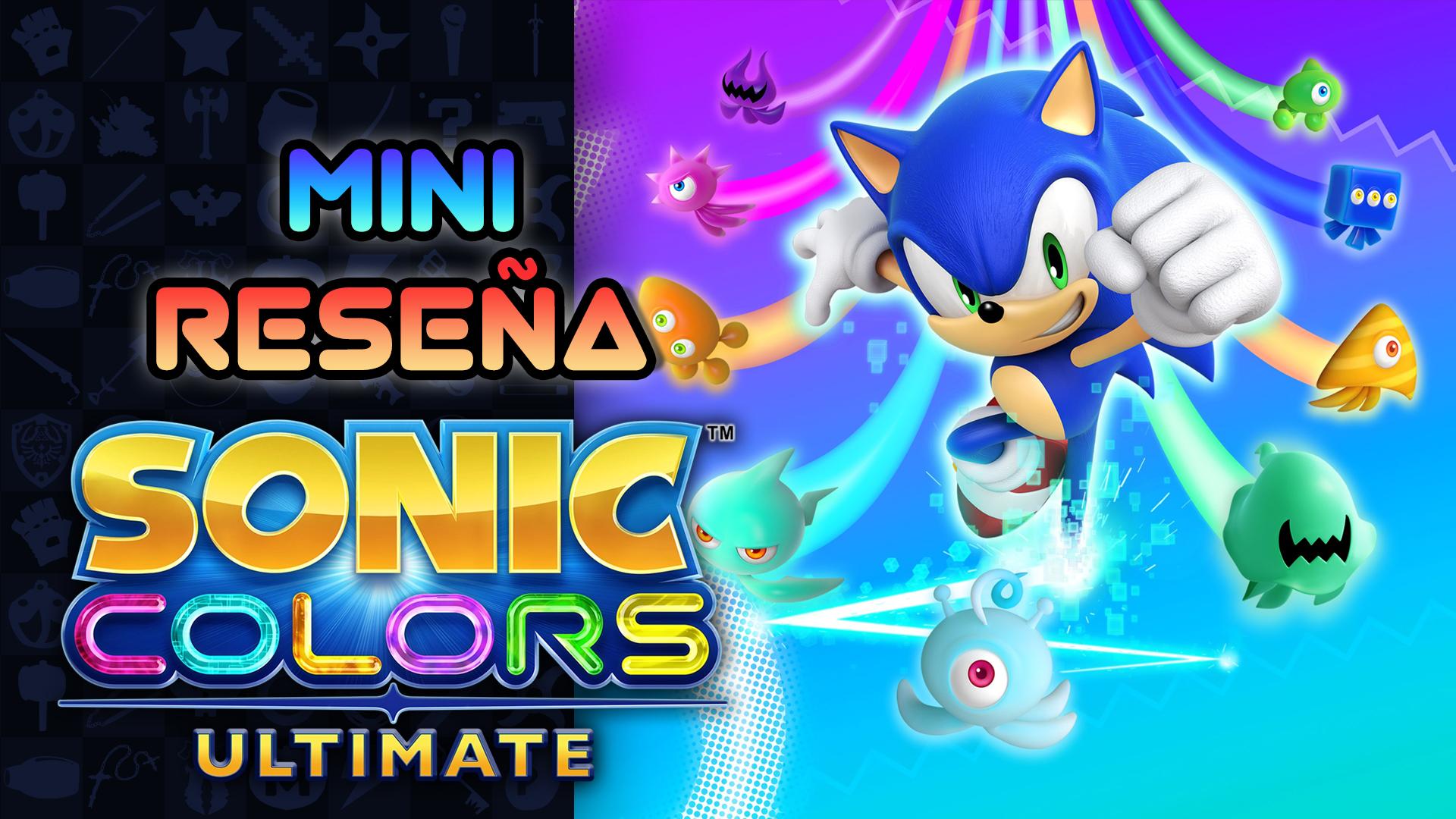 Mini Reseña Sonic Colors: Ultimate – ¿En serio esto es lo mejor que tiene Sonic?