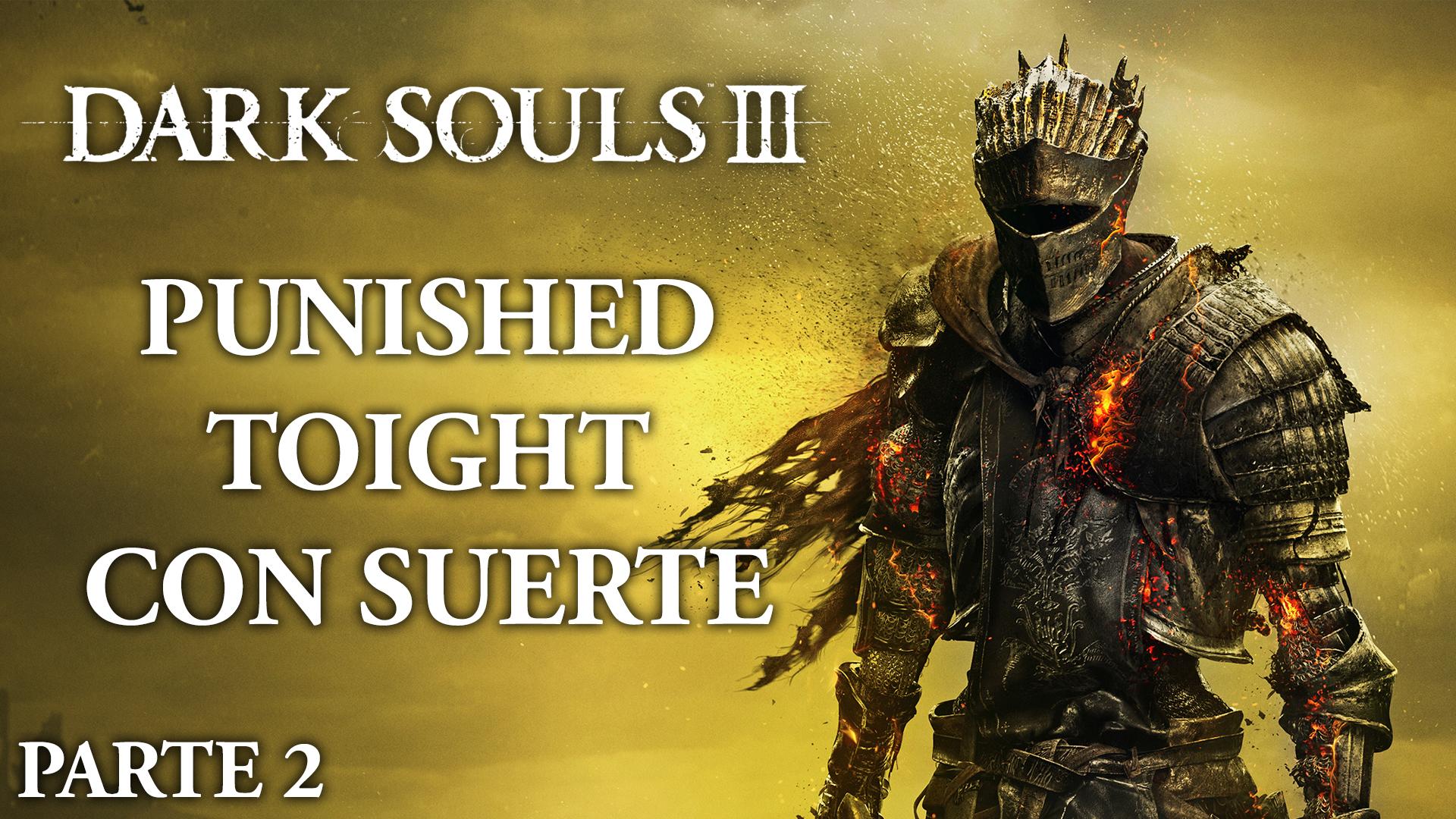 Serie Dark Souls III #02 – Punished Toight con Suerte