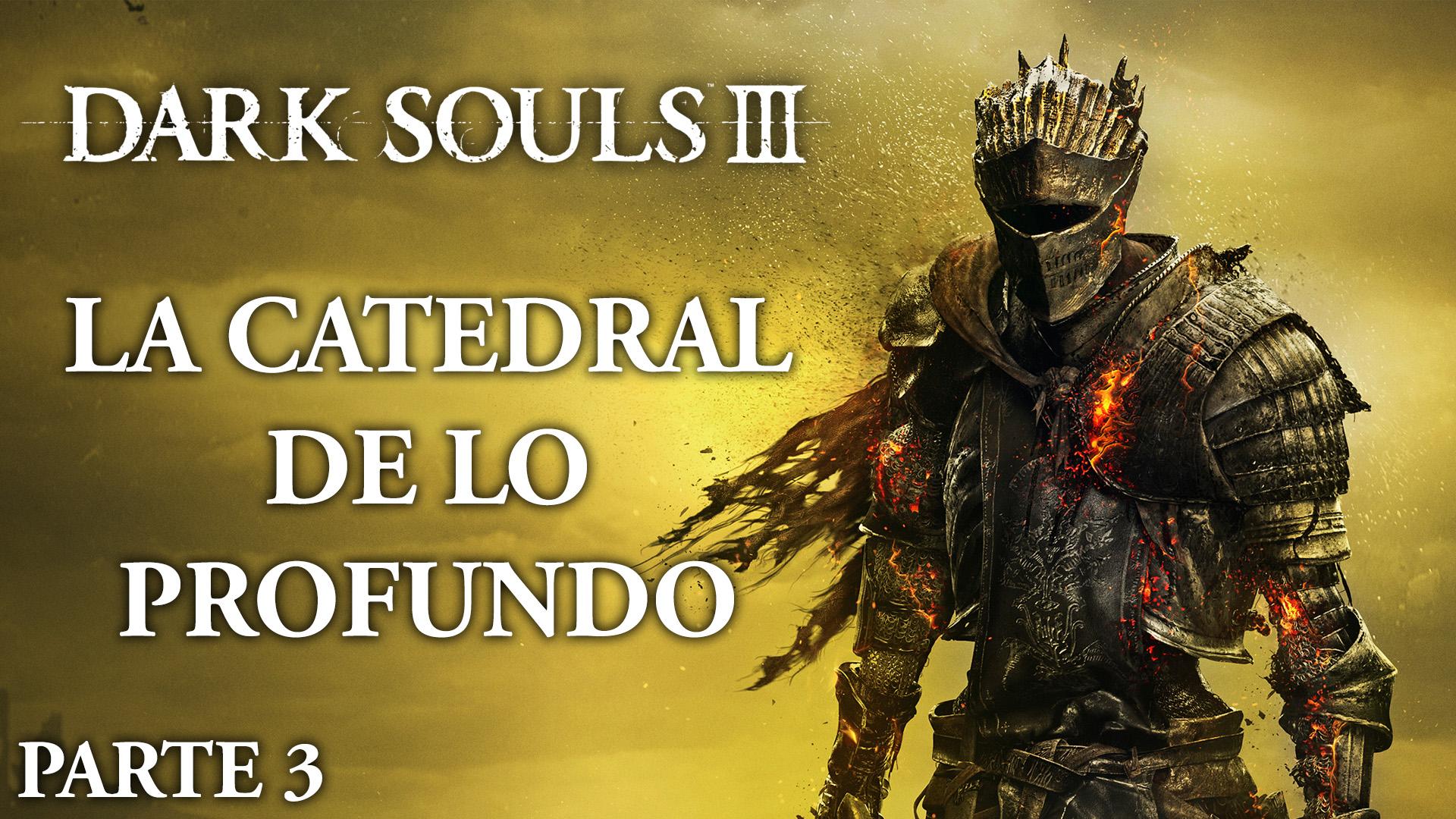 Serie Dark Souls III #03- La Catedral de lo Profundo
