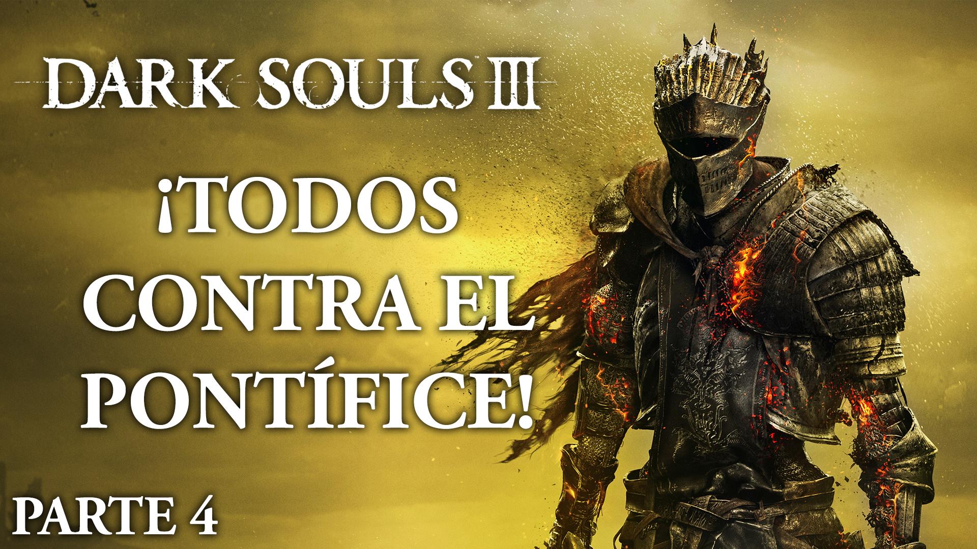 Serie Dark Souls III #04 – Todos contra el Pontífice